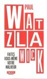 Paul Watzlawick - Faites vous-même votre malheur.