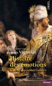 Georges Vigarello - Histoire des émotions - Tome 1, De l'Antiquité aux Lumières.