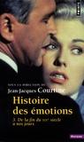 Jean-Jacques Courtine - Histoire des émotions - Tome 3, De la fin du XIXe siècle à nos jours.