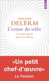 Philippe Delerm - L'extase du selfie et autres gestes qui nous disent.
