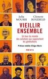 Julia Mourri et Clément Boxebeld - Vieillir ensemble - Un tour du monde des solutions qui rapprochent les générations.