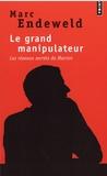 Marc Endeweld - Le grand manipulateur - Les réseaux secrets de Macron.