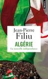 Jean-Pierre Filiu - Algérie, la nouvelle indépendance.