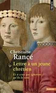 Christiane Rancé - Lettre a un jeune chrétien - Et a ceux qui ignorent qu'ils le sont.