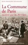 Jean-François Lecaillon - La Commune de Paris - Racontée par les Parisiens.