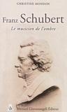 Christine Mondon - Franz Schubert - Le musicien de l'ombre.