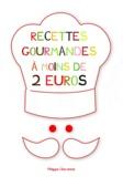 Philippe Chavanne - Les recettes gourmandes à moins de 2 euros.