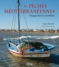 Jean Monot - Les pêches méditerranéennes - Voyage dans les traditions.