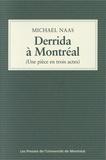Michael Naas - Derrida à Montréal (Une pièce en trois actes).