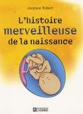 Jocelyne Robert - L'histoire merveilleuse de la naissance.