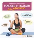 Isabelle Huot et Josée Lavigueur - Manger et bouger au féminin - Plus de 50 recettes !.