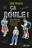 Danie Beaulieu - Ca roule ! - Guide pratique pour que tout se déroule plus facilement à l'adolescence.