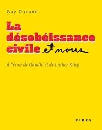 Guy Durand - La désobéissance civile et nous - À l'école de Gandhi et de Luther King.