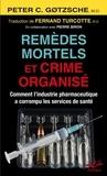 Peter Gotzsche - Remèdes mortels et crime organisé - Comment l'industrie pharmaceutique a corrompu les services de santé.