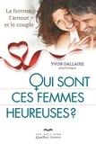 Yvon Dallaire - Qui sont ces femmes heureuses? - La femme, l'amour et le couple.