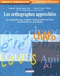 Isabelle Montésinos-Gelet et Marie-France Morin - Les orthographes approchées - Une démarche pour soutenir l'appropriation de l'écrit au préscolaire ou au primaire.