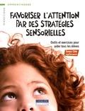 Sonya Côté - Favoriser l'attention par des stratégies sensorielles - Outils et exercices pour aider tous les élèves.