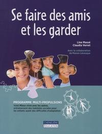 Line Massé et Claudia Verret - Se faire des amis et les garder - Programme multi-propulsions - Volet Mieux vivre avec les autres, entraînement des habiletés sociales pour les enfants ayant des difficultés d'adaptation.
