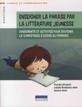 Pascale Lefrançois et Isabelle Montésinos-Gelet - Enseigner la phrase par la littérature de jeunesse - Fondements et activités pour soutenir la compétence à écrire au primaire.
