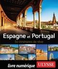 Daniel Desjardins et Claude Morneau - Espagne et Portugal - 50 itinéraires de rêve.