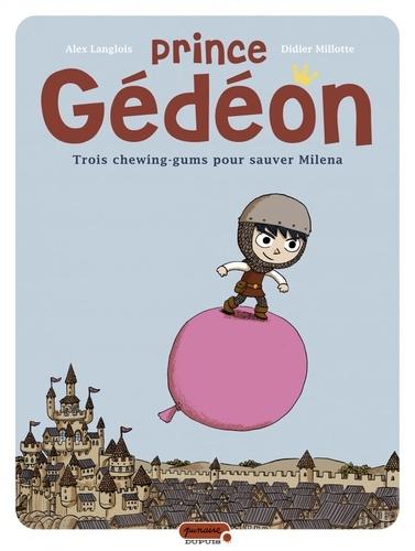 Prince Gédéon : Trois chewing-gums pour sauver Milena / Alex Langlois, Didier Millotte | LANGLOIS, Alex. Auteur