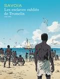 Les esclaves oubliés de Tromelin / Sylvain Savoia | Savoia, Sylvain (1969-....). Auteur