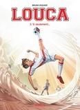 Louca T.3 : Si seulement / Bruno Dequier | Dequier, Bruno (1980-....). Auteur