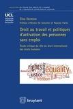 Elise Dermine - Droit au travail et politiques d'activation des personnes sans emploi - Etude critique du rôle du droit international des droits humains.
