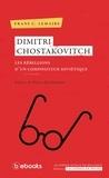 Frans Lemaire - Dimitri Chostakovitch - Les rébellions d'un compositeur soviétique.