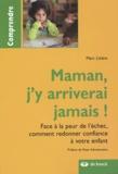 Marc Litière - Maman, j'y arriverai jamais ! - Face à la peur de l'échec, comment redonner confiance à votre enfant.