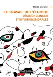 Marta Spranzi - Le travail de l'éthique - Décision clinique et intuitions morales.