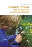 Florence Labrell - L'enfant et le vivant - Vers une éducation à une Nouvelle Ecologie.
