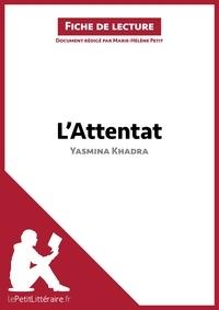 Yasmina Khadra et Marie-Hélène Petit - L'attentat.