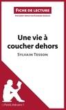 Sylvain Tesson - Une vie à coucher dehors - Résumé complet et analyse détaillée de l'oeuvre.