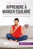Véronique Decarpentrie et  50Minutes.fr - Apprendre à manger équilibré - Une alimentation saine pour un corps en bonne santé.