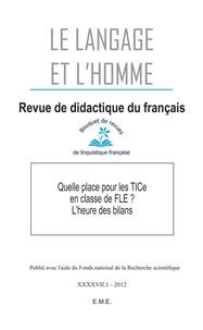 Jean-Marc Defays et Audrey Mattioli-Thonard - Le Langage et l'Homme Volume 47 N° 1, 2012 : Quelle place pour les TICe en classe de FLE ? - L'heure des bilans.