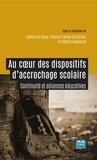 Catherine Blaya et Chantal Tiède Christinat - Au coeur des dispositifs d'accrochage scolaire - Continuité et alliances éducatives.