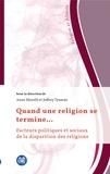 Anne Morelli et Jeffrey Tyssens - Quand une religion se termine... - Facteurs politiques et sociaux de la disparition des religions.