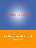 Maurice Leblanc et  L'Edition Numérique Européenne - Le Bouchon de cristal - (Série Arsène Lupin).