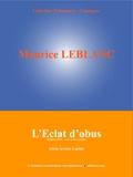 L'Edition Numérique Européenne et Maurice Leblanc - L'Eclat d'obus - (Série Arsène Lupin).