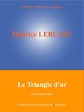 Maurice Leblanc et  L'Edition Numérique Européenne - Le Triangle d'or - (Série Arsène Lupin).