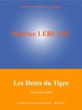 Maurice Leblanc et  L'Edition Numérique Européenne - Les Dents du Tigre - (Série Arsène Lupin).