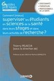 Thierry Pelaccia - Comment (mieux) superviser les étudiants en sciences de la santé dans leurs stages et dans leurs activités de recherche ?.