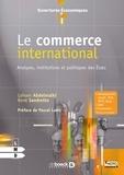 Lahsen Abdelmalki et René Sandretto - Le commerce international - Analyses, institutions et politiques des Etats.