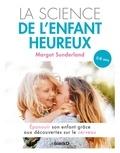 Margot Sunderland - La science de l'enfant heureux - Epanouir son enfant grâce aux découvertes des neurosciences.