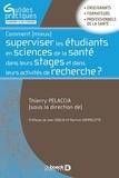 Thierry Pelaccia - Comment mieux superviser les étudiants en sciences de la santé dans leurs stages et dans leurs activités de recherche ?.