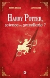 Mark Brake et Jon Chase - Harry Potter, science ou sorcellerie ?.