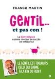 Franck Martin - Gentil... et pas con ! - La bienveillance comme moteur de succès en entreprise.