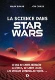 Mark Brake et Jon Chase - La science dans Star Wars - Ce qui se cache derrière la Force, le sabre laser, les voyages intergalactiques....