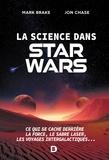 Marion McGuinness et Mark Brake - La science dans Star Wars - Ce qui se cache derrière la Force le sabre laser les voyages intergalactiques....